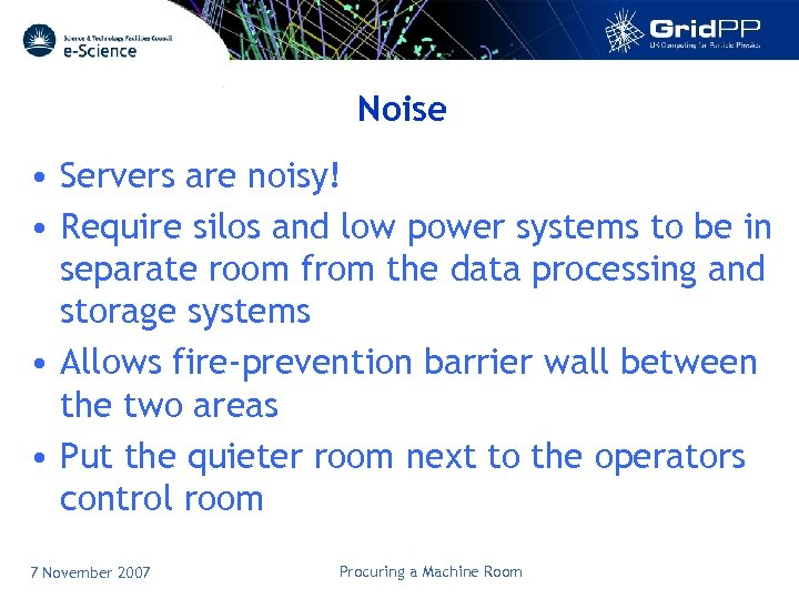 Noise • Servers are noisy! • Require silos and low power systems to be