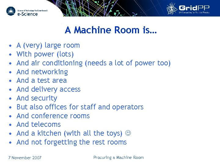 A Machine Room is… • • • A (very) large room With power (lots)