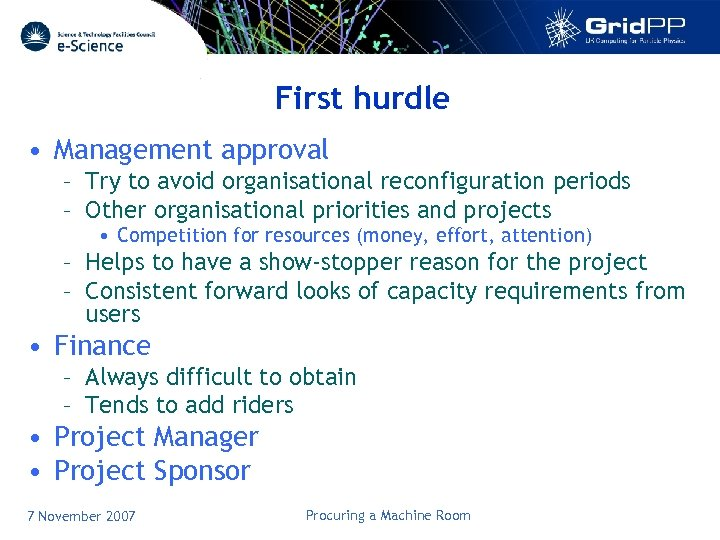 First hurdle • Management approval – Try to avoid organisational reconfiguration periods – Other