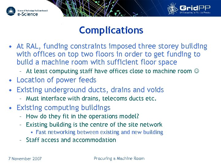 Complications • At RAL, funding constraints imposed three storey building with offices on top