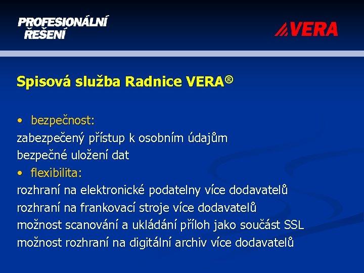 Spisová služba Radnice VERA® • bezpečnost: zabezpečený přístup k osobním údajům bezpečné uložení dat