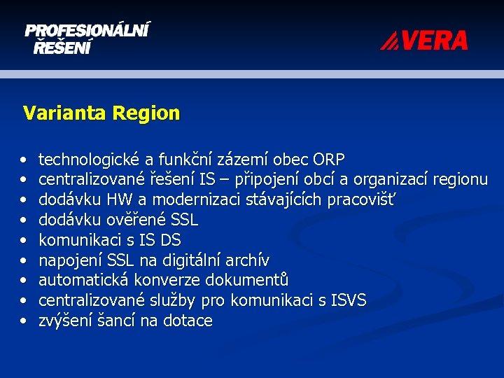Varianta Region • • • technologické a funkční zázemí obec ORP centralizované řešení IS