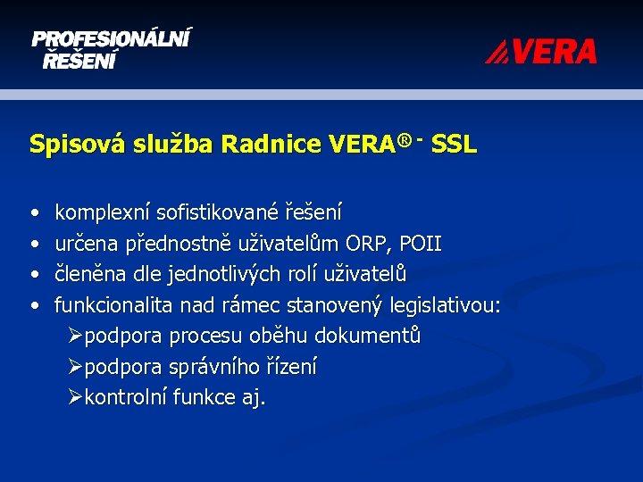 Spisová služba Radnice VERA® - SSL • • komplexní sofistikované řešení určena přednostně uživatelům