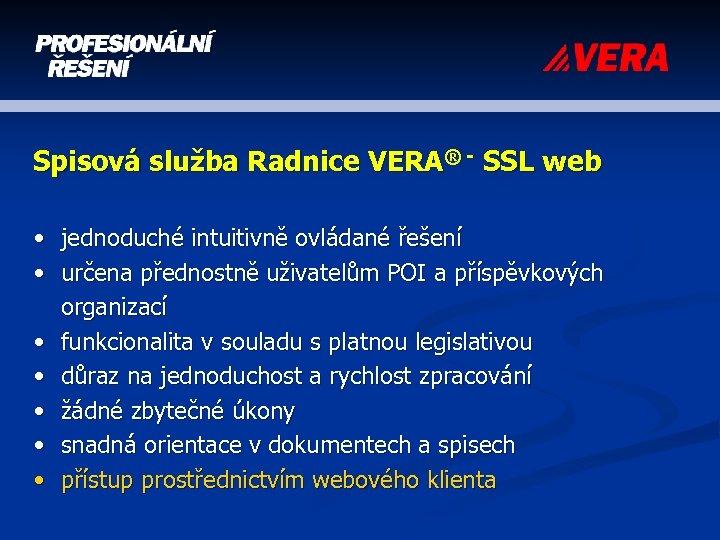 Spisová služba Radnice VERA® - SSL web • jednoduché intuitivně ovládané řešení • určena