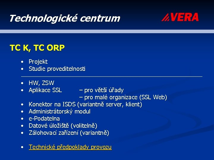 Technologické centrum TC K, TC ORP • • Projekt Studie proveditelnosti • • HW,