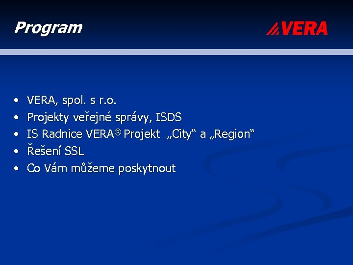 Program • • • VERA, spol. s r. o. Projekty veřejné správy, ISDS IS