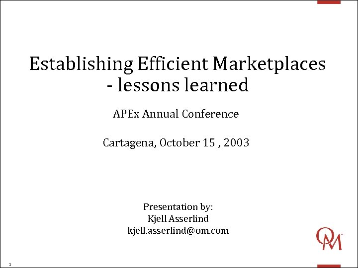 Establishing Efficient Marketplaces - lessons learned APEx Annual Conference Cartagena, October 15 , 2003