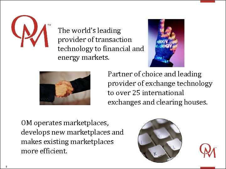 OM The world's leading provider of transaction technology to financial and energy markets. Partner