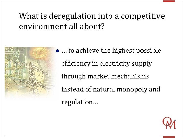 What is deregulation into a competitive environment all about? l … to achieve the