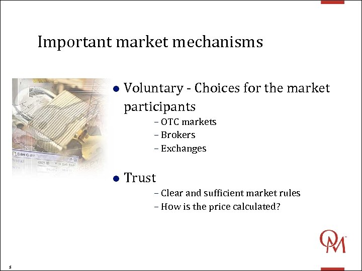 Important market mechanisms l Voluntary - Choices for the market participants – OTC markets