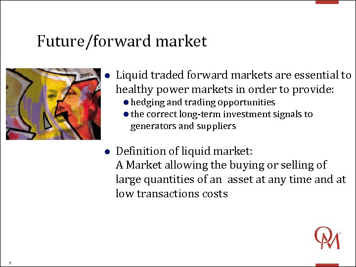 Future/forward market l Liquid traded forward markets are essential to healthy power markets in