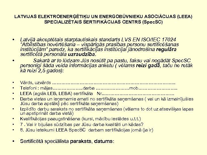 LATVIJAS ELEKTROENERĢĒTIĶU UN ENERGOBŪVNIEKU ASOCIĀCIJAS (LEEA) SPECIALIZĒTAIS SERTIFIKĀCIJAS CENTRS (Spec. SC) • • •