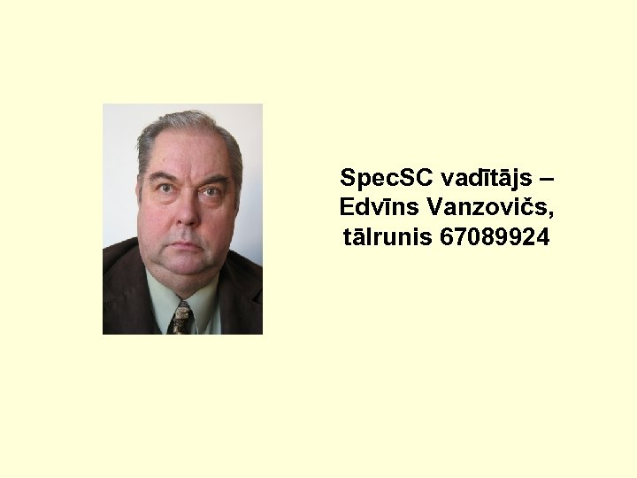Spec. SC vadītājs – Edvīns Vanzovičs, tālrunis 67089924