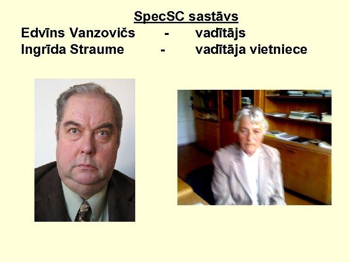 Spec. SC sastāvs Edvīns Vanzovičs vadītājs Ingrīda Straume vadītāja vietniece
