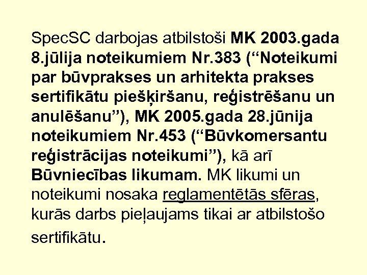 """Spec. SC darbojas atbilstoši MK 2003. gada 8. jūlija noteikumiem Nr. 383 (""""Noteikumi par"""