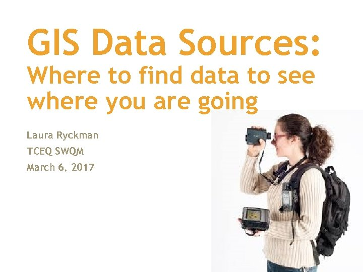GIS Data Sources: Where to find data to see where you are going Laura