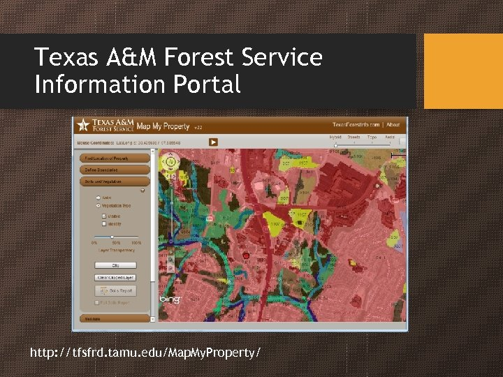 Texas A&M Forest Service Information Portal http: //tfsfrd. tamu. edu/Map. My. Property/