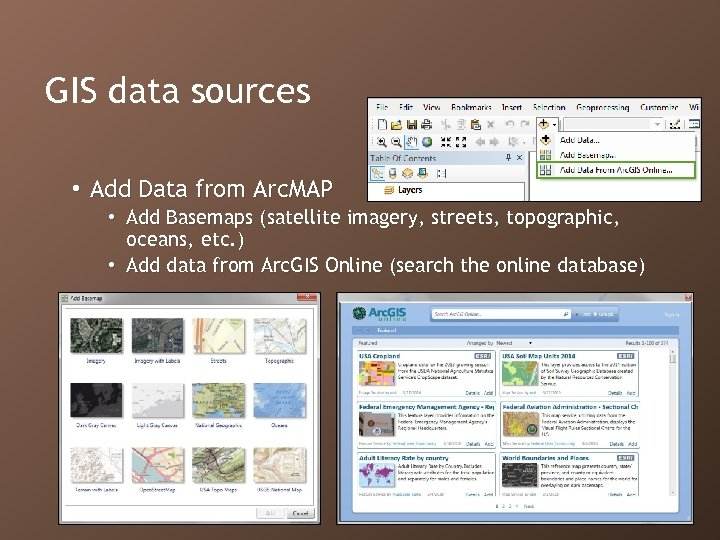 GIS data sources • Add Data from Arc. MAP • Add Basemaps (satellite imagery,