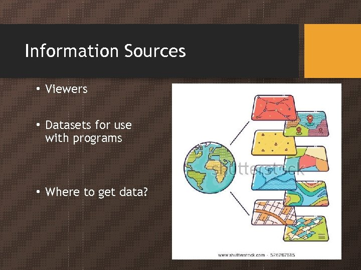 Information Sources • Viewers • Datasets for use with programs • Where to get