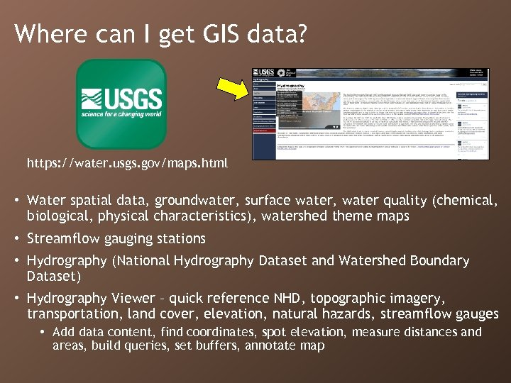 Where can I get GIS data? https: //water. usgs. gov/maps. html • Water spatial