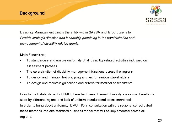 Background Disability Management Unit is the entity within SASSA and its purpose is to: