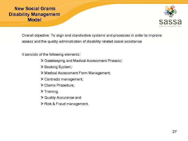 New Social Grants Disability Management Model Overall objective: To align and standardise systems and