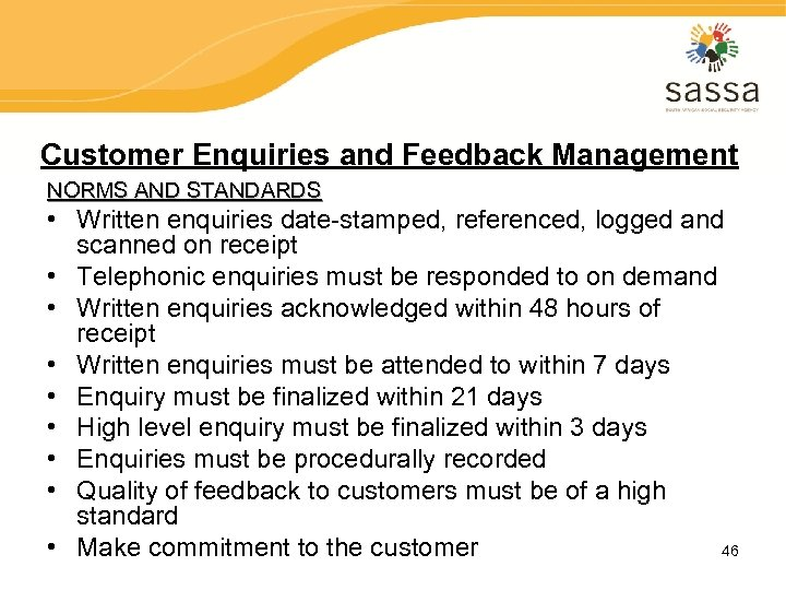 Customer Enquiries and Feedback Management NORMS AND STANDARDS • Written enquiries date-stamped, referenced, logged