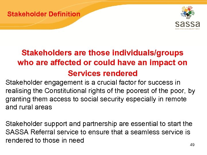 Stakeholder Definition Stakeholders are those individuals/groups who are affected or could have an impact