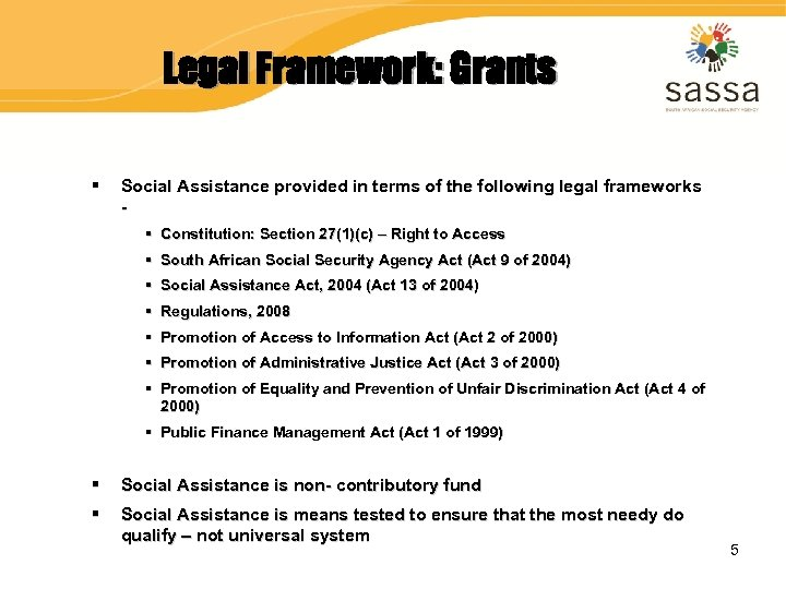 Legal Framework: Grants § Social Assistance provided in terms of the following legal frameworks