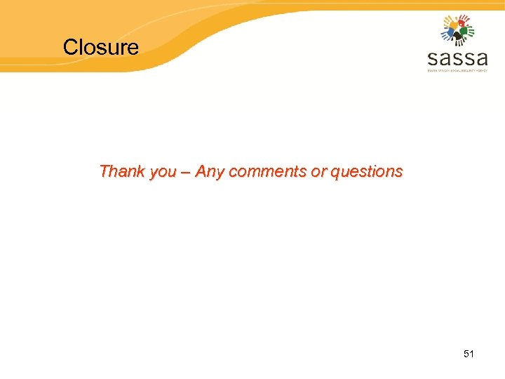 Closure Thank you – Any comments or questions 51