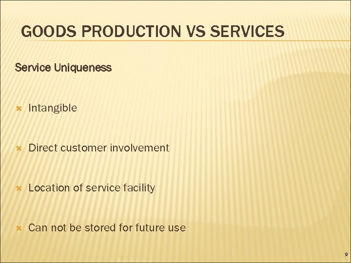 GOODS PRODUCTION VS SERVICES Service Uniqueness Intangible Direct customer involvement Location of service facility