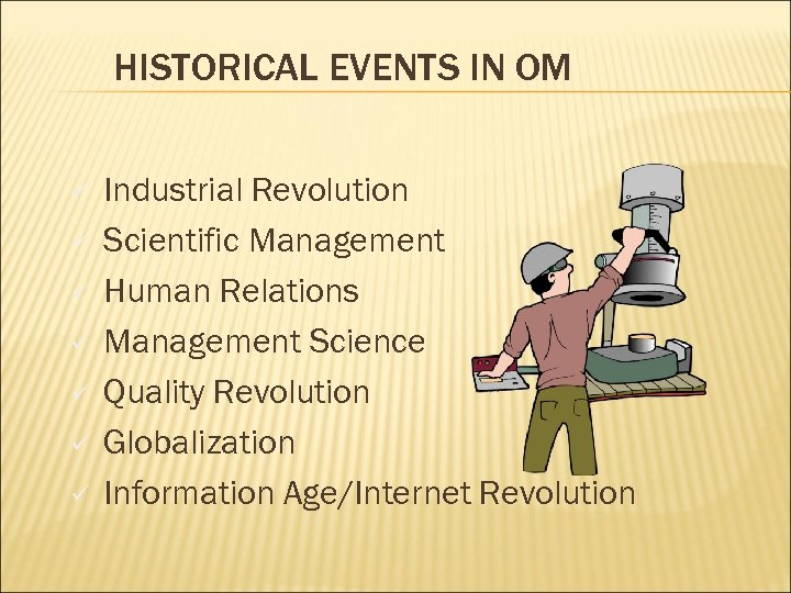 HISTORICAL EVENTS IN OM ü ü ü ü Industrial Revolution Scientific Management Human Relations