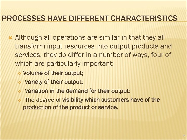 PROCESSES HAVE DIFFERENT CHARACTERISTICS Although all operations are similar in that they all transform
