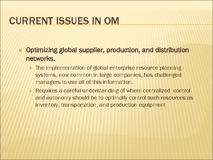 CURRENT ISSUES IN OM Optimizing global supplier, production, and distribution networks. The implementation of