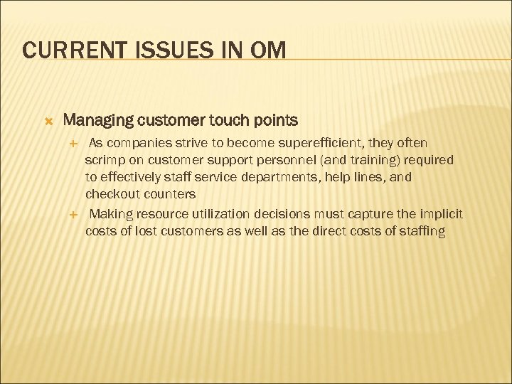 CURRENT ISSUES IN OM Managing customer touch points As companies strive to become superefficient,