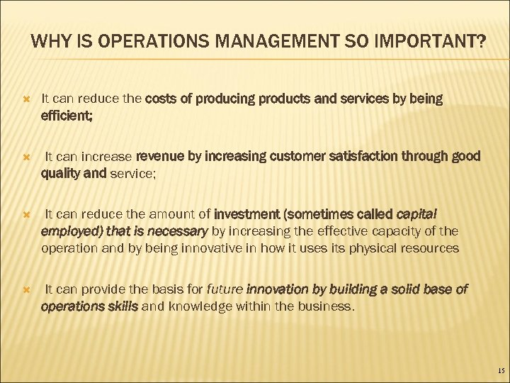 WHY IS OPERATIONS MANAGEMENT SO IMPORTANT? It can reduce the costs of producing products