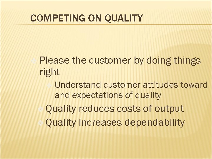 COMPETING ON QUALITY v Please the customer by doing things right v Understand customer