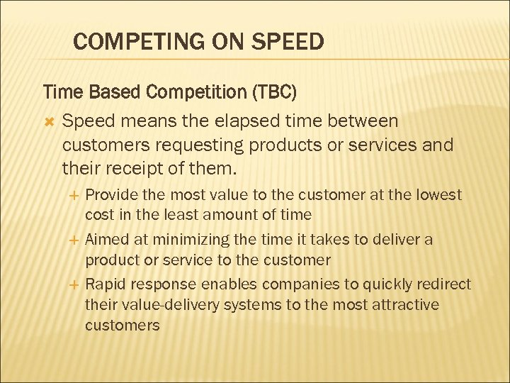 COMPETING ON SPEED Time Based Competition (TBC) Speed means the elapsed time between customers