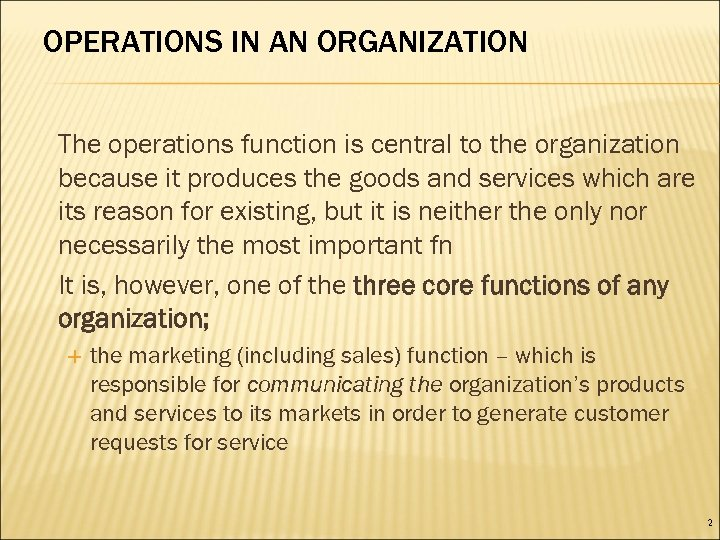 OPERATIONS IN AN ORGANIZATION The operations function is central to the organization because it