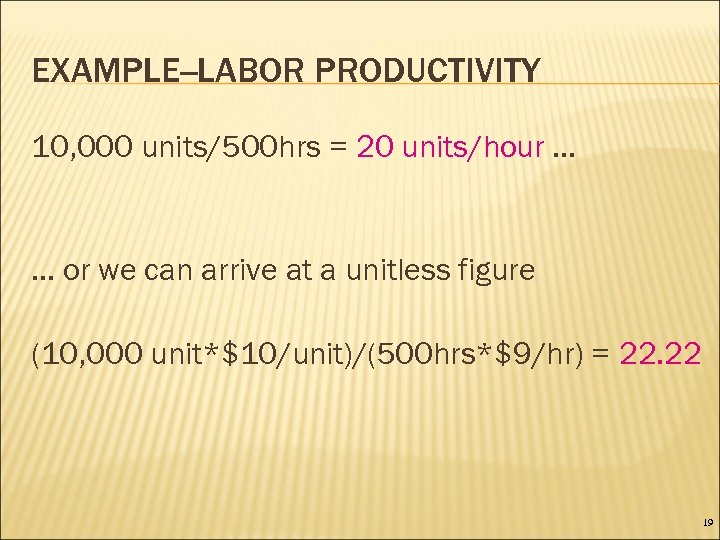 EXAMPLE--LABOR PRODUCTIVITY 10, 000 units/500 hrs = 20 units/hour. . . or we can