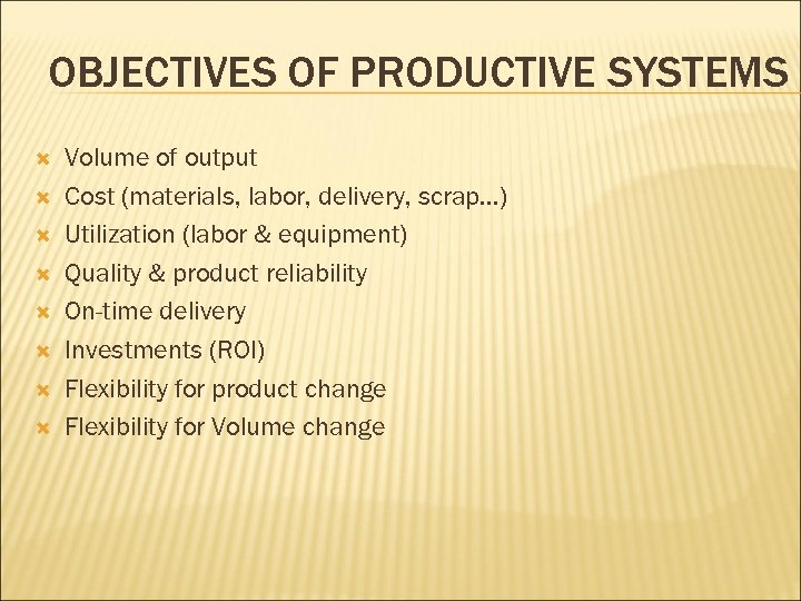 OBJECTIVES OF PRODUCTIVE SYSTEMS Volume of output Cost (materials, labor, delivery, scrap…) Utilization (labor