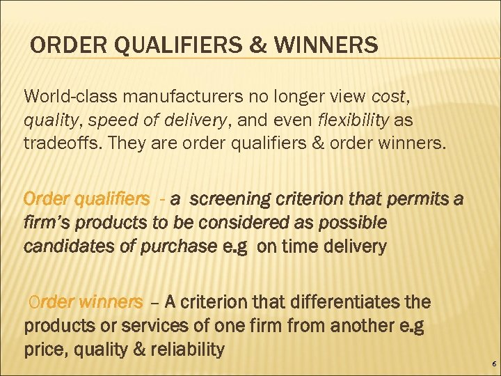 ORDER QUALIFIERS & WINNERS World-class manufacturers no longer view cost, quality, speed of delivery,