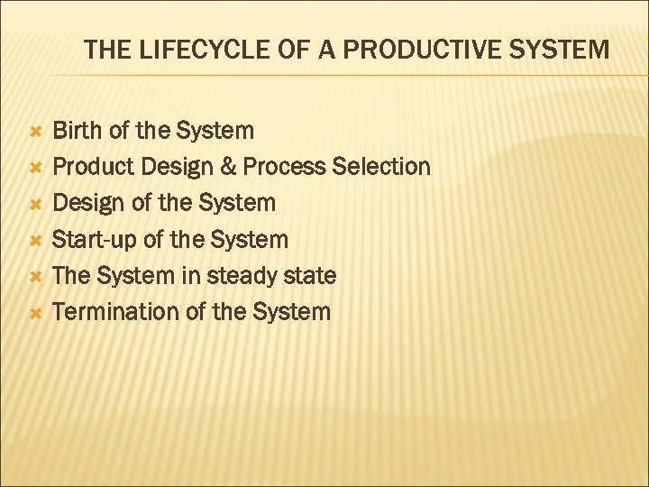 THE LIFECYCLE OF A PRODUCTIVE SYSTEM Birth of the System Product Design & Process