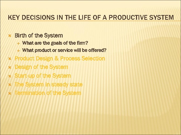 KEY DECISIONS IN THE LIFE OF A PRODUCTIVE SYSTEM Birth of the System What