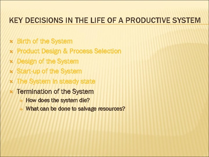 KEY DECISIONS IN THE LIFE OF A PRODUCTIVE SYSTEM Birth of the System Product