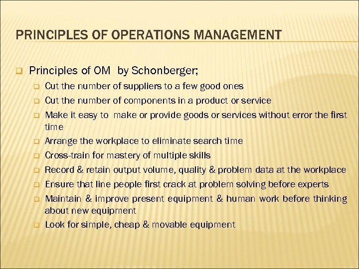 PRINCIPLES OF OPERATIONS MANAGEMENT q Principles of OM by Schonberger; q q q q