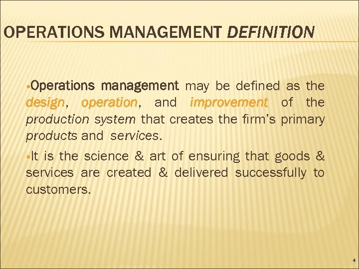OPERATIONS MANAGEMENT DEFINITION §Operations management may be defined as the design, operation, and improvement