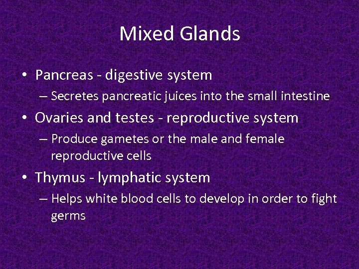 Mixed Glands • Pancreas - digestive system – Secretes pancreatic juices into the small