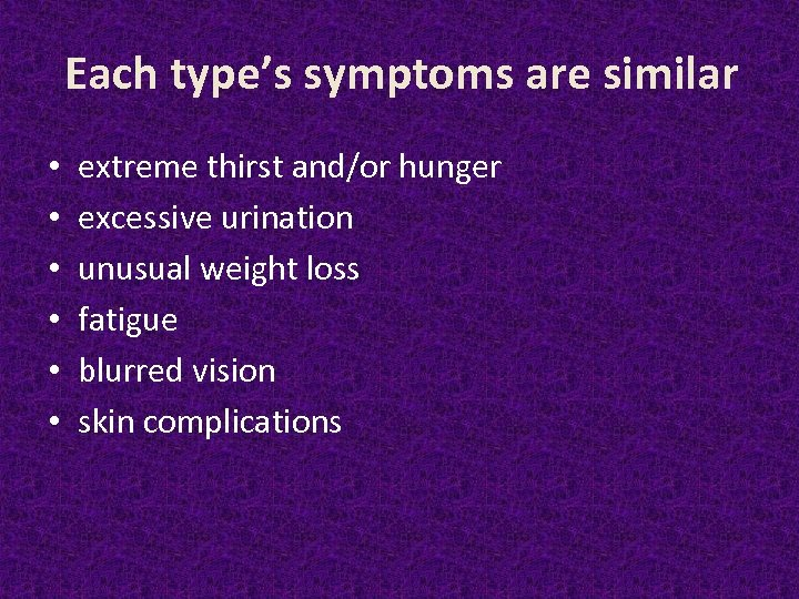 Each type's symptoms are similar • • • extreme thirst and/or hunger excessive urination