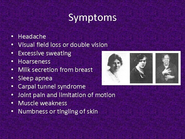 Symptoms • • • Headache Visual field loss or double vision Excessive sweating Hoarseness